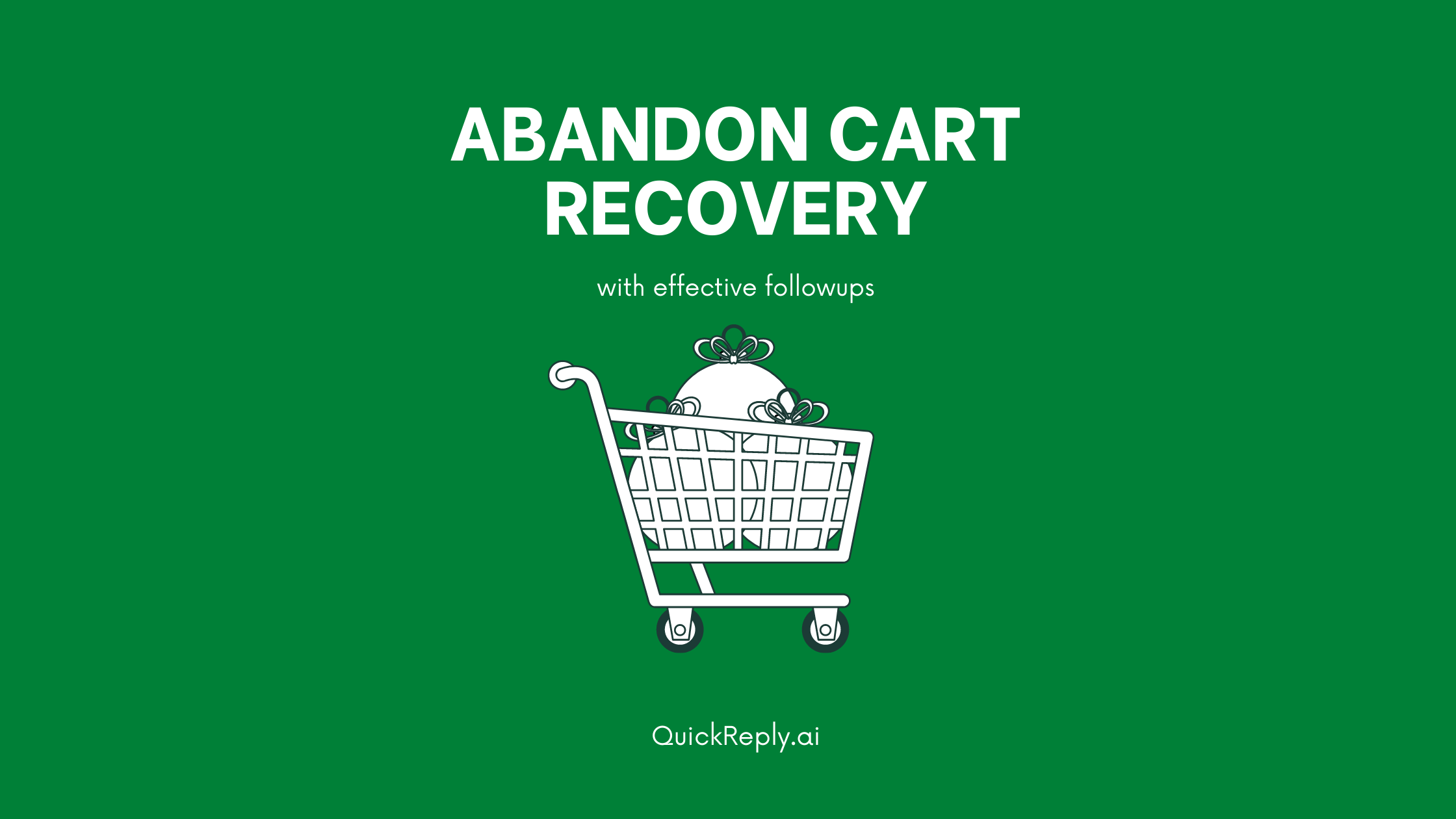 Recover Abandoned Carts with Effective Followups