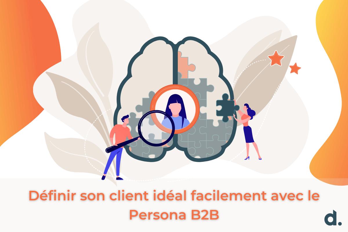Apprendre à définir son client idéal facilement avec le buyer persona b2b