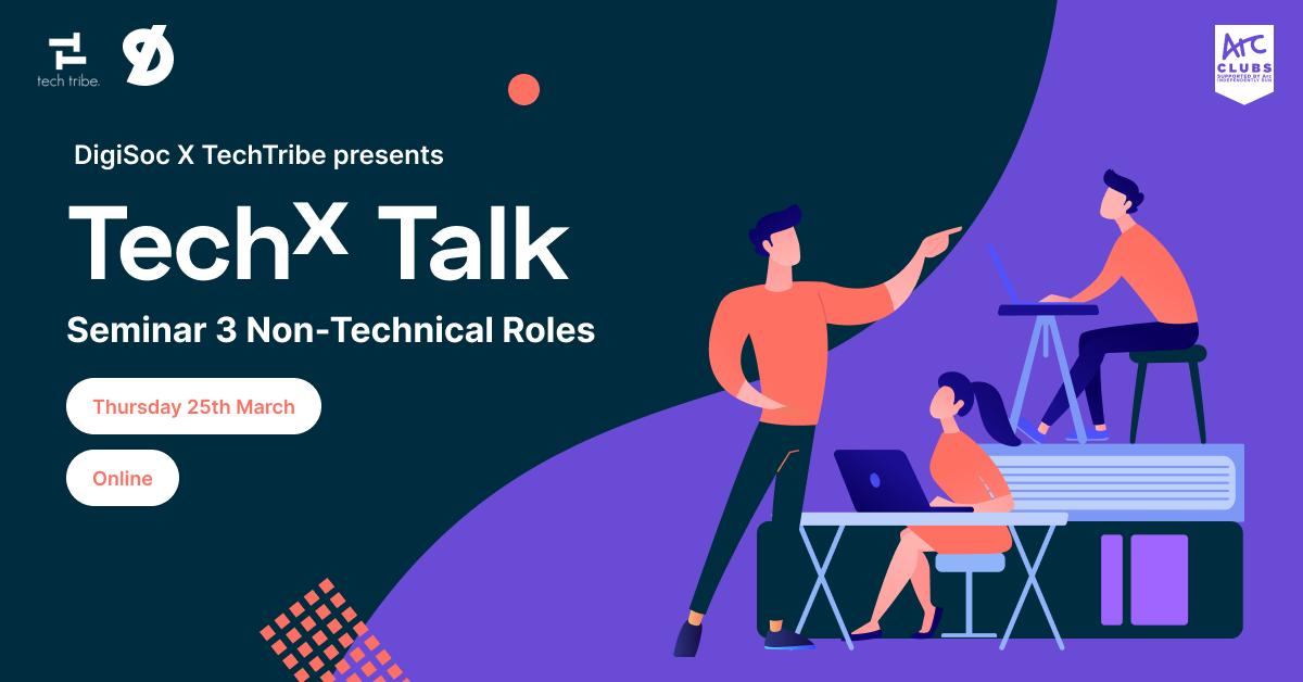 DigiSoc x TechTribe Presents: TechX Talk - Seminar 3 Non-Technical Roles