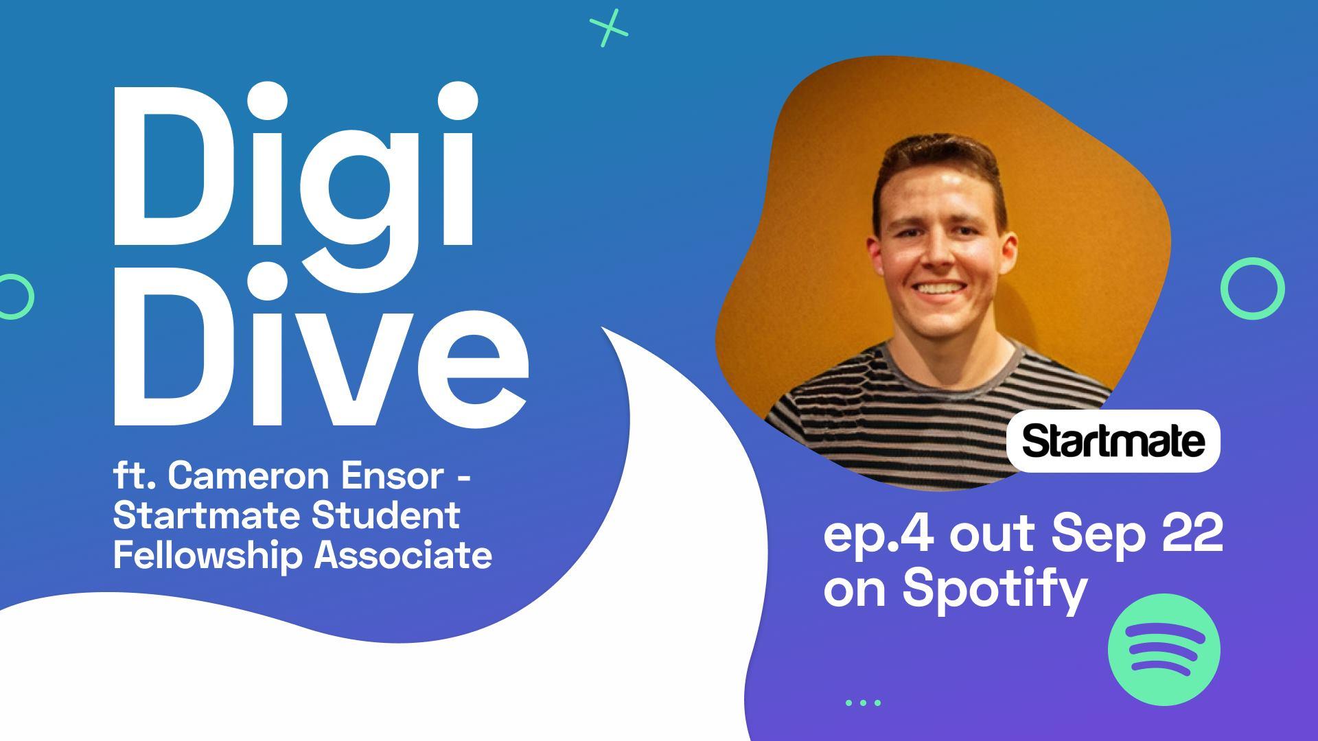 DigiDive Episode #4: Startmate Student Fellowship Associate with Cameron Ensor!