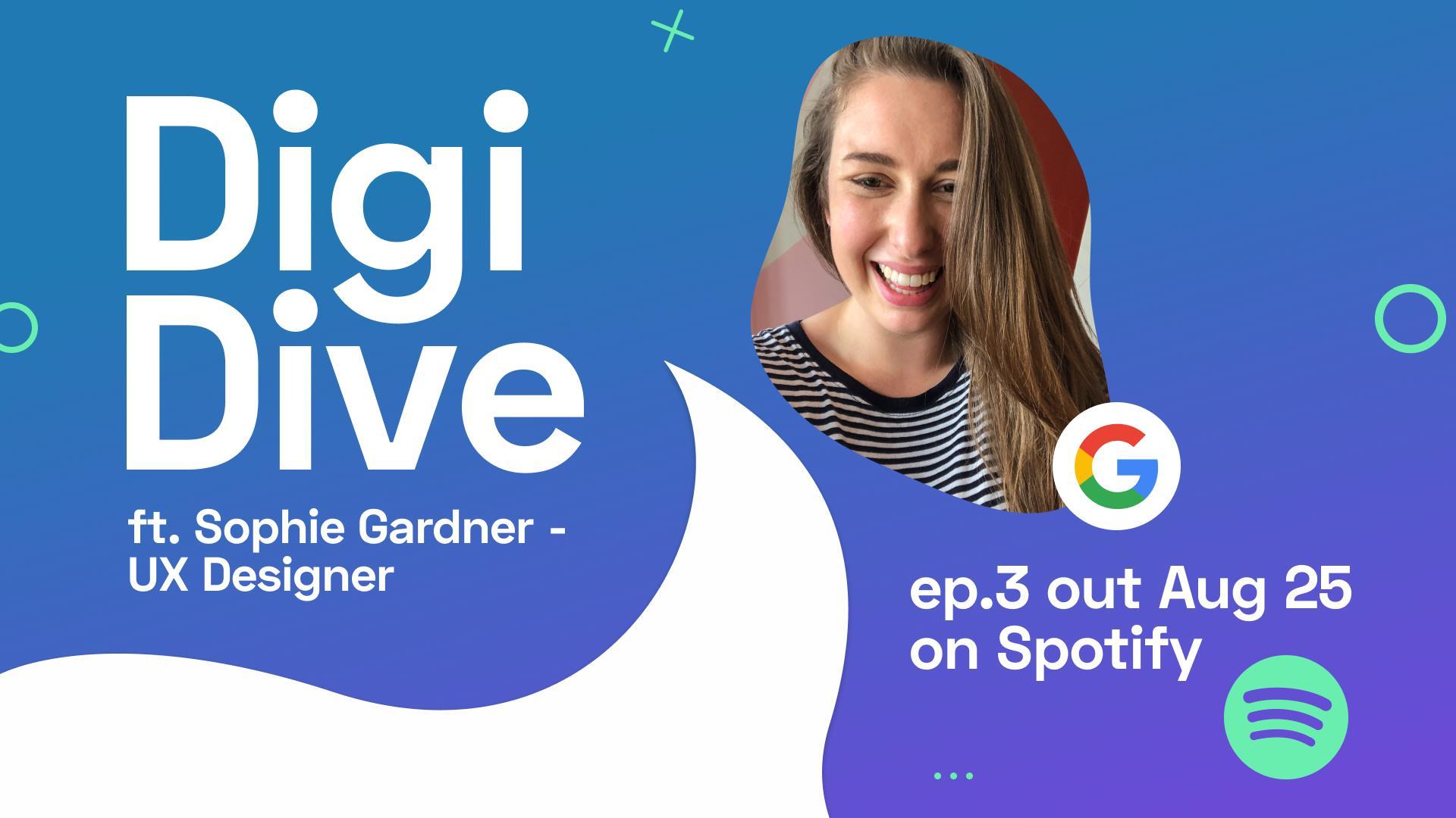 DigiDive Episode #3: UX Designer at Google with Sophie Gardner