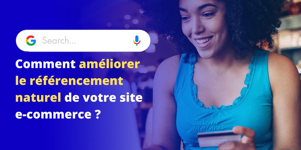 Comment améliorer le référencement naturel de votre site e-commerce ?