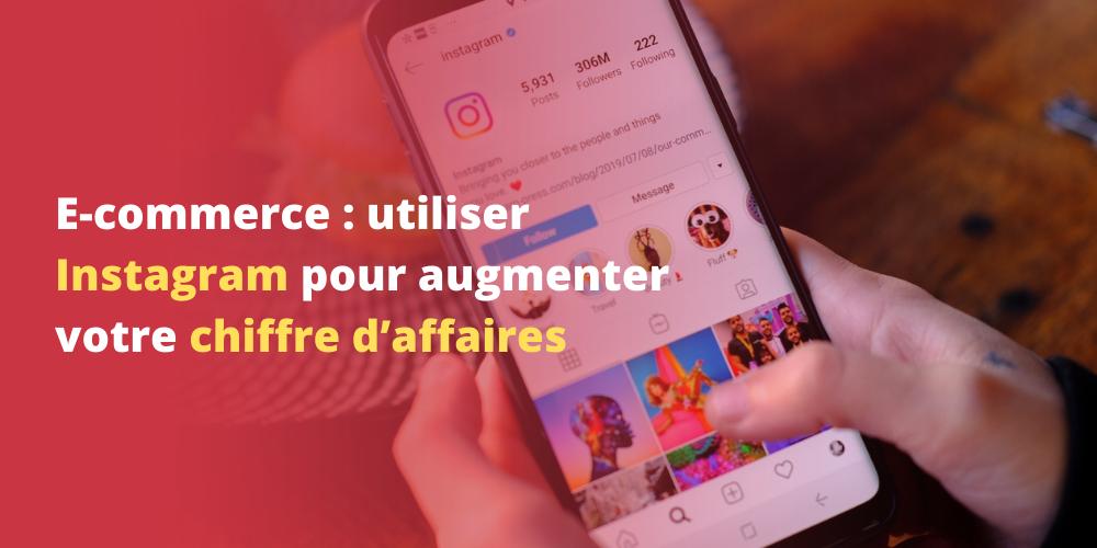 E-commerce : utiliser Instagram pour augmenter votre chiffre d'affaires