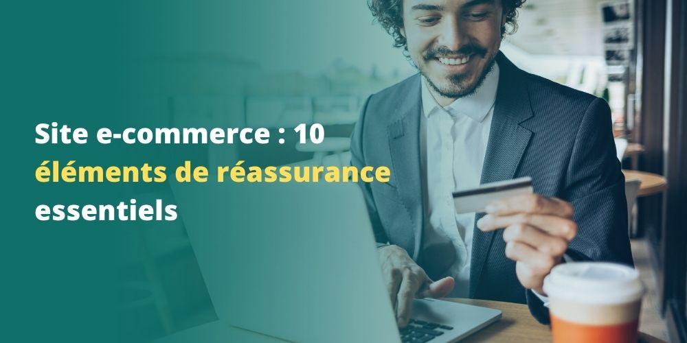 E-commerce : 10 éléments indispensables pour rassurer vos clients