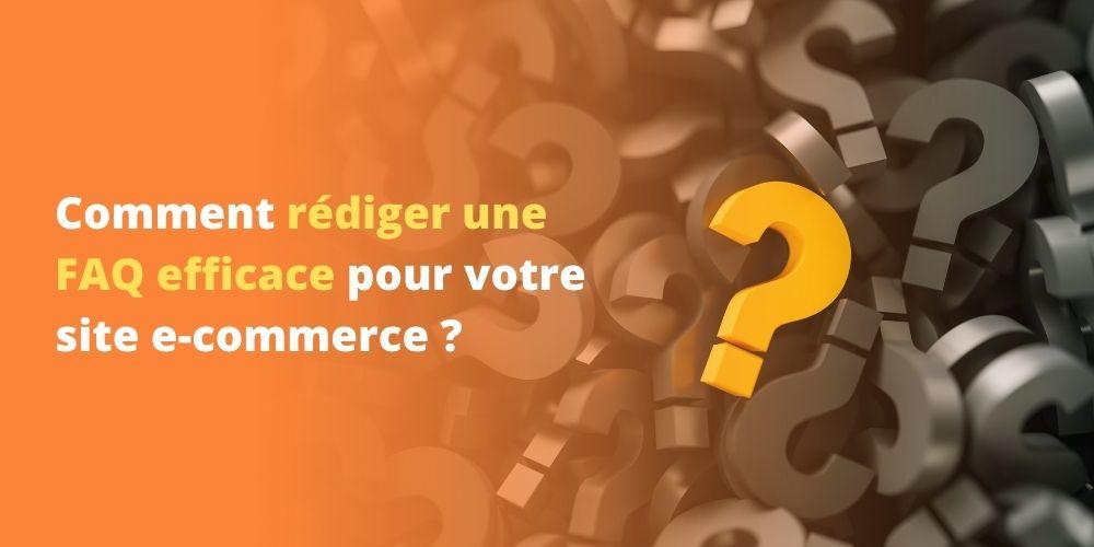 Comment rédiger une FAQ efficace pour votre site e-commerce ?