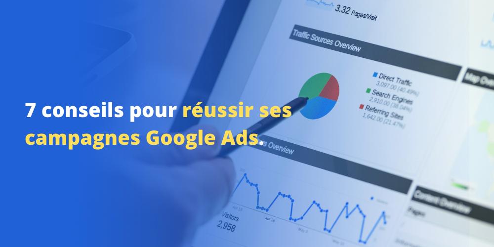 7 conseils pour réussir ses campagnes Google Ads