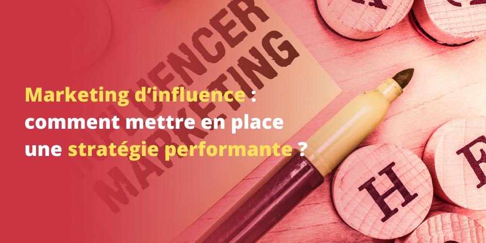 Marketing d'influence : comment mettre en place une stratégie performante ?