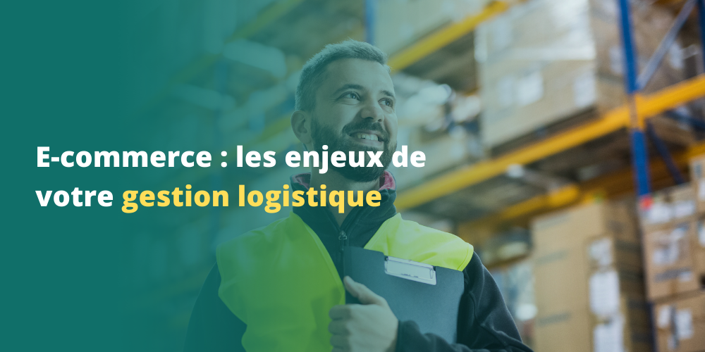 E-commerce : les enjeux de votre gestion logistique