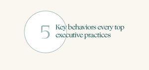 Five key behaviors practiced by successful executives