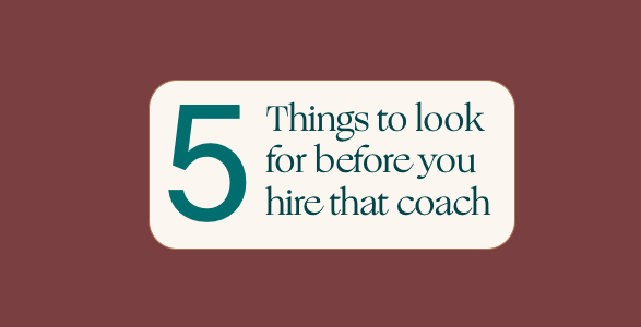 "5 things to look for before you decide to hire an ""Executive Coach"""