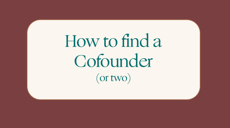 How to find a Cofounder (or two): Some lessons I learned