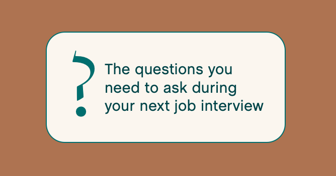 The questions you need to ask during your next interview