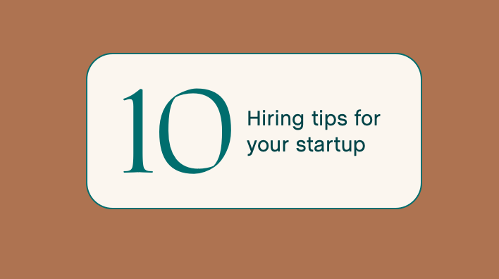 10 Pro Tips to improve your hiring at an early stage startup