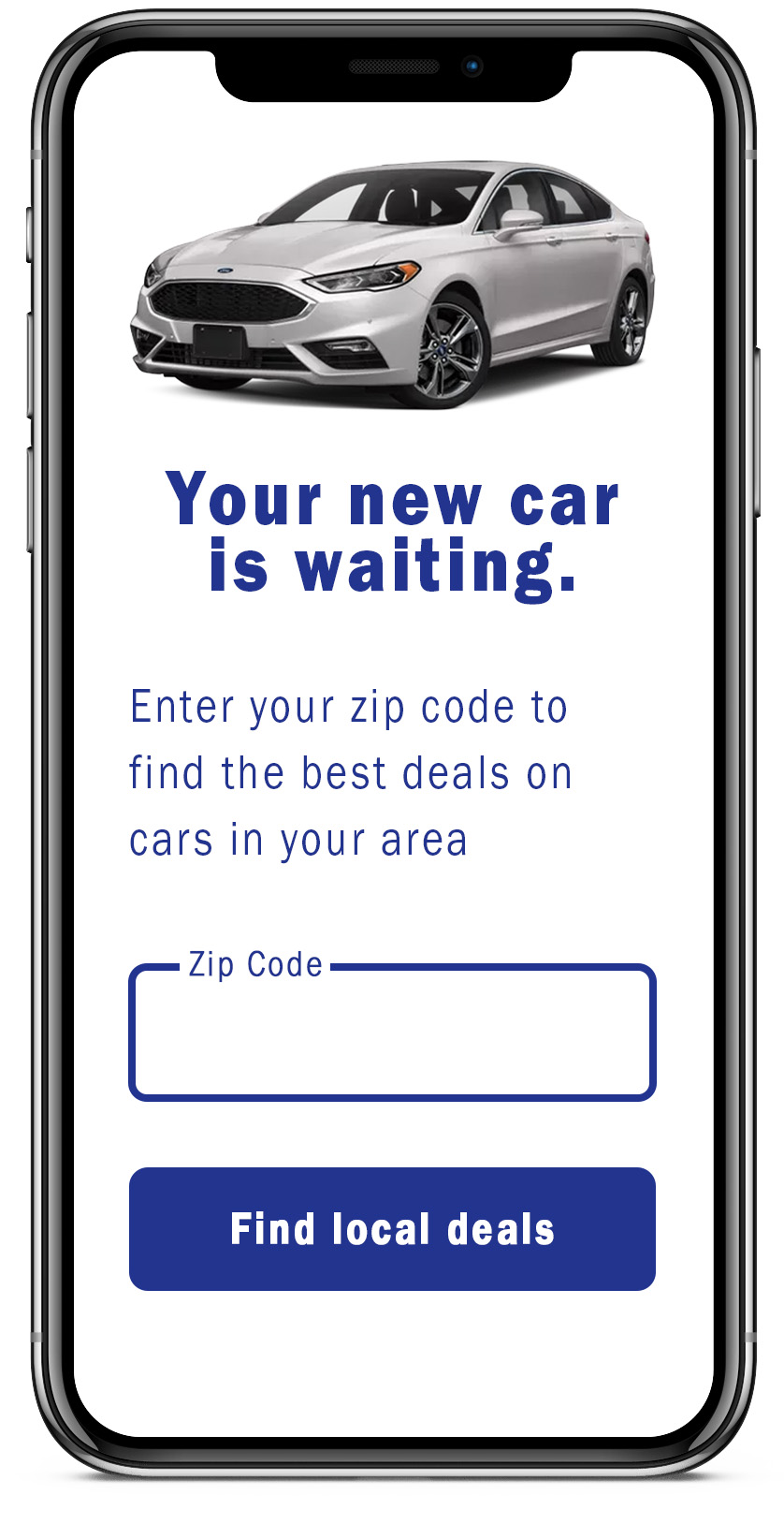 headline: Your new car is waiting.           Body: Enter your zip code to find the best deals on cars in your area.           Button: Find local deals