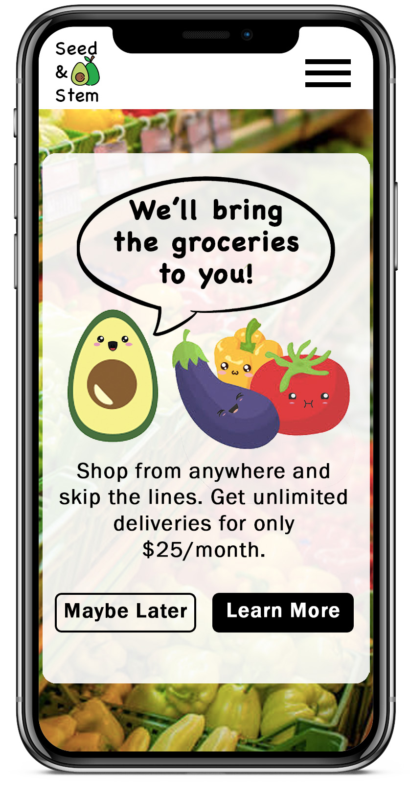 Headline: We'll bring the groceries to you!           Body: Shop from anywhere and skip the lines. Get unlimited deliveries for only $25/month.           Buttons: Learn More, Maybe Later
