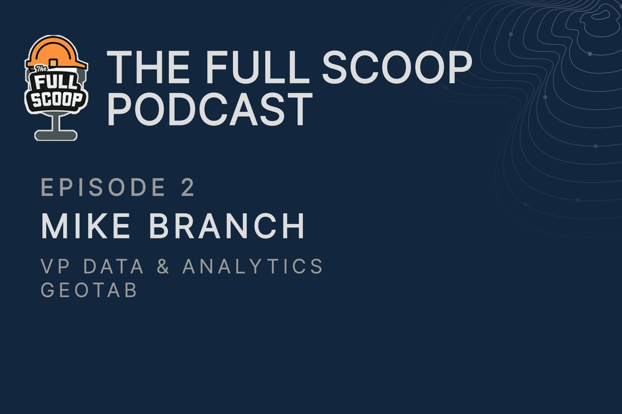Episode 2: Mike Branch, VP of Data & Analytics at Geotab