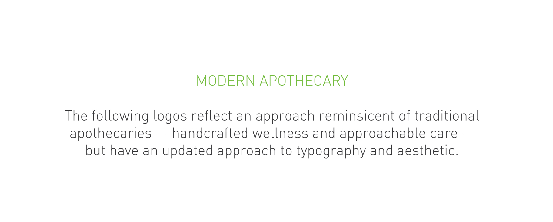 MODERN APOTHECARY — The following logos reflect an approach reminiscent of traditional apothecaries — handcrafted wellness and approachable care — but have an updated approach to typography and aesthetic.