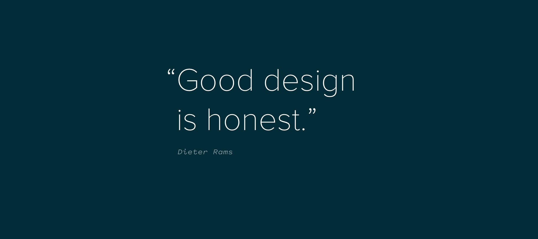 """Good design is honest"" Dieter Rams"