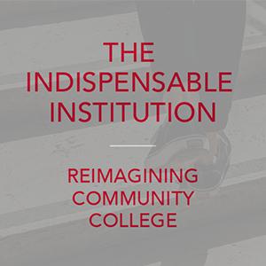 The Indispensable Institution Reimagining Community Colleges Julian Alssid, Co-Author