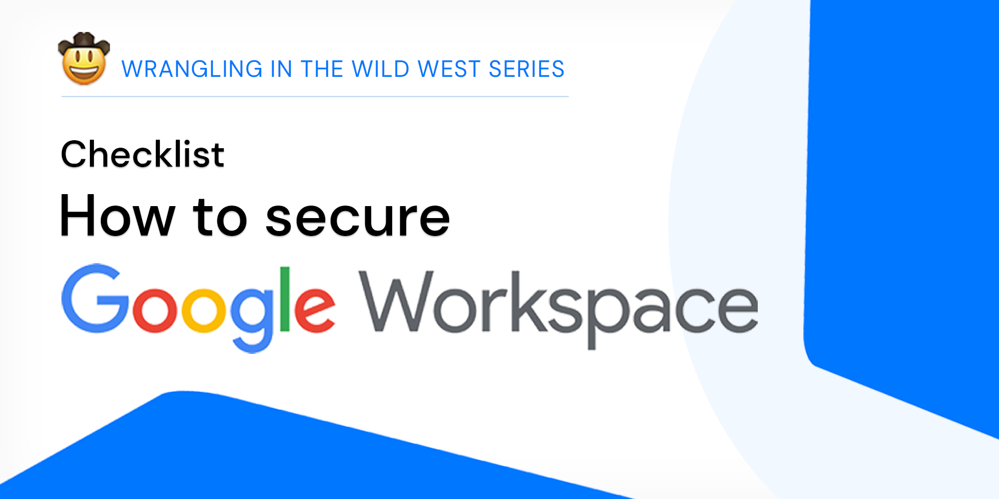 The definitive guide on how to clean up security in Google Workspace