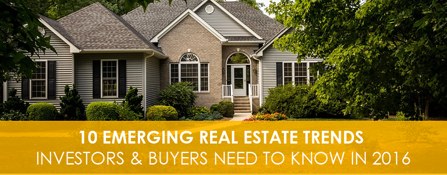 10 Emerging Real Estate Trends Investors and Buyers Need to Know in 2016