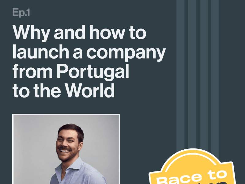 Race to the Top: Why and how to launch a company from Portugal to the World