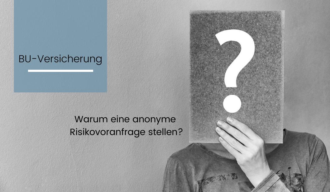 anonyme Risikovoranfrage Berufsunfähigkeitsversicherung (BU) und Risikolebensversicherung (RLV)