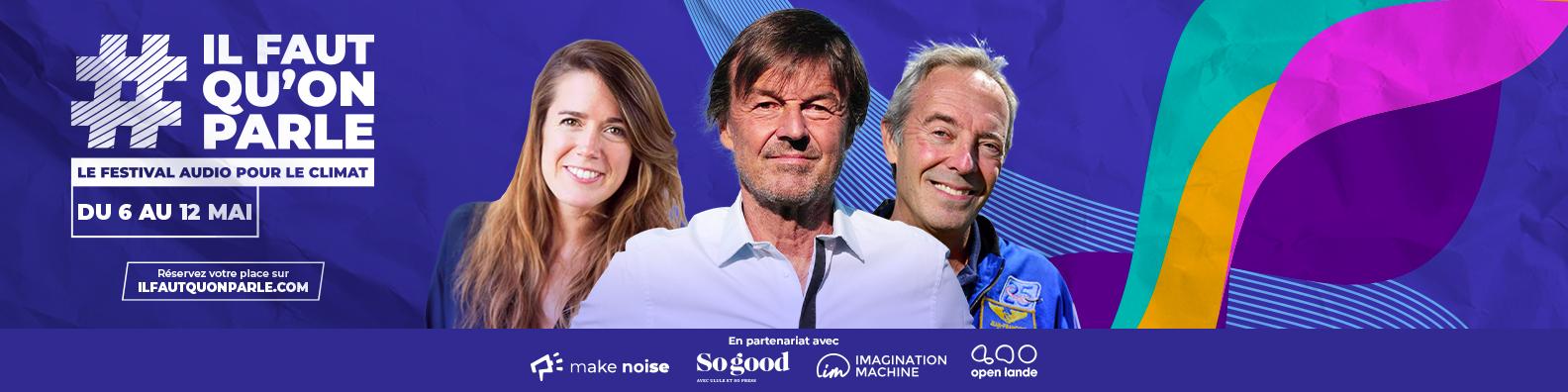 #ilfautquonparle festival audio pour le climat avec Nicolas Hulot, Adèle Galey et Jean-François Clervoy