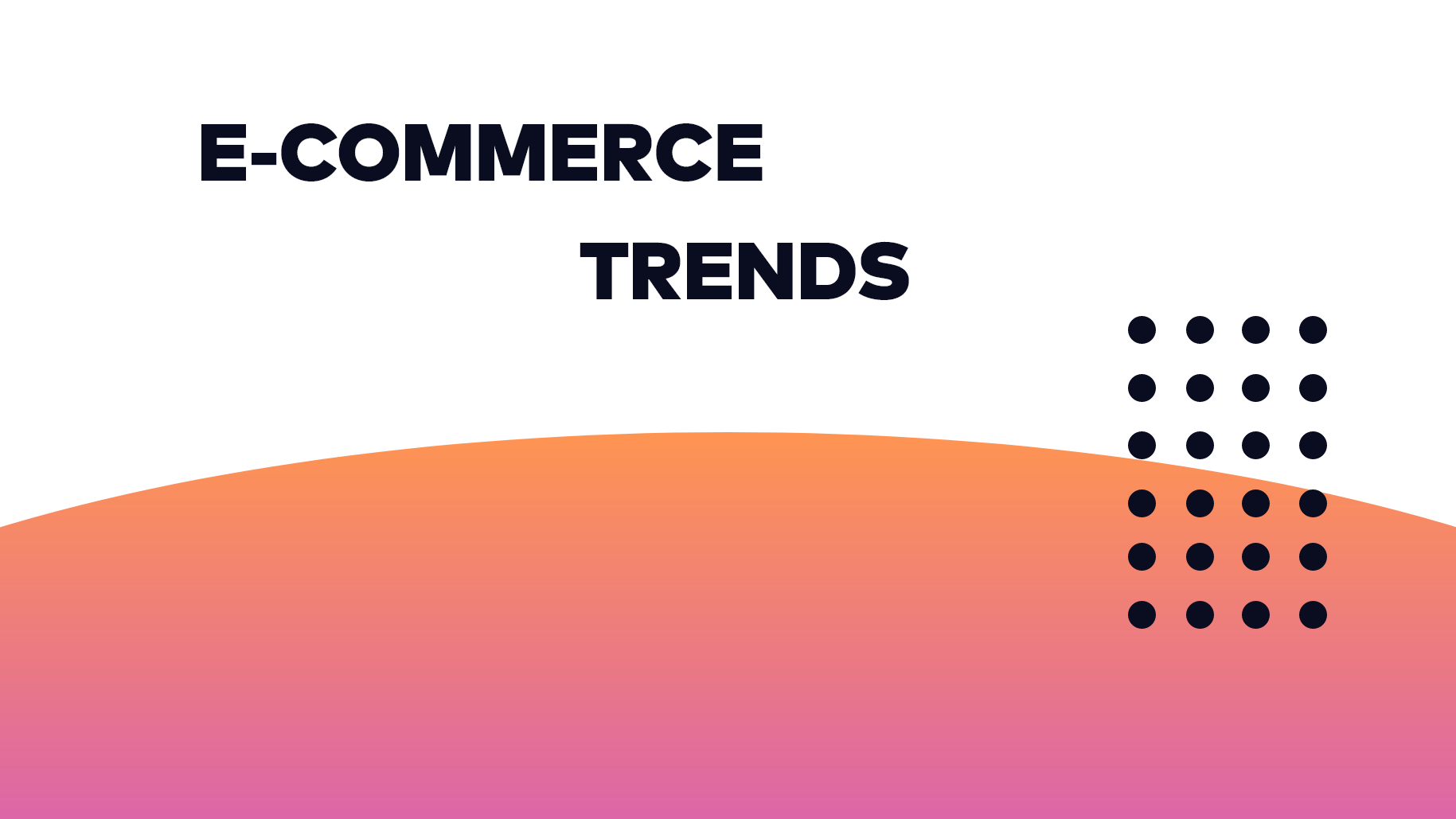 4 Trends that will Shape the Future of E-commerce