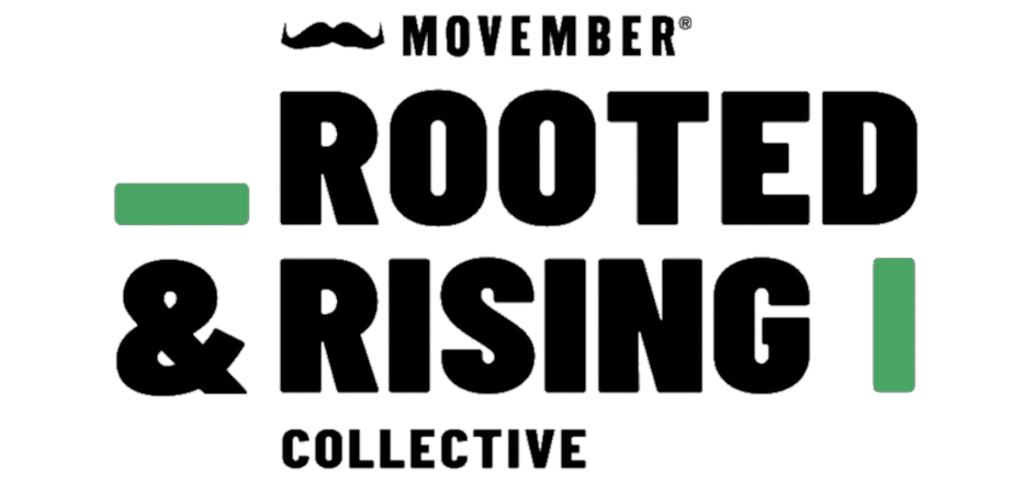 Movember: Rooted and Rising Collective