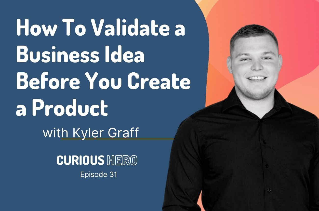 How To Validate a Business Idea Before You Create a Product with Kyler Graff