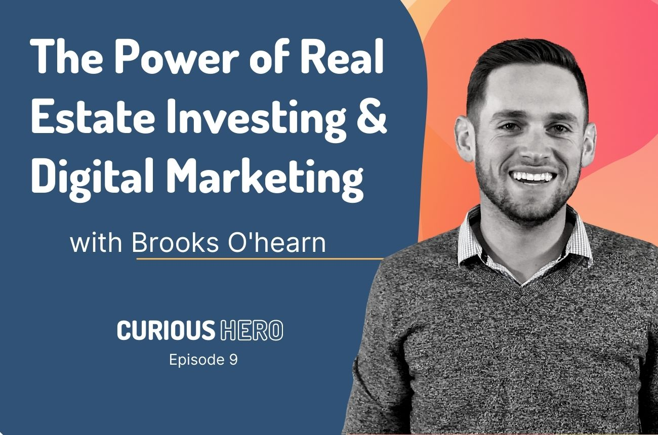 The Power of Real Estate Investing and Digital Marketing with Brooks O'Hearn