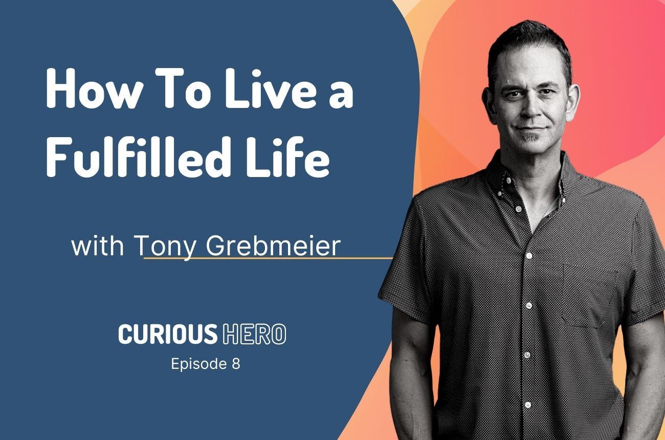 Tony Grebmeier on How To Live a Fulfilled Life