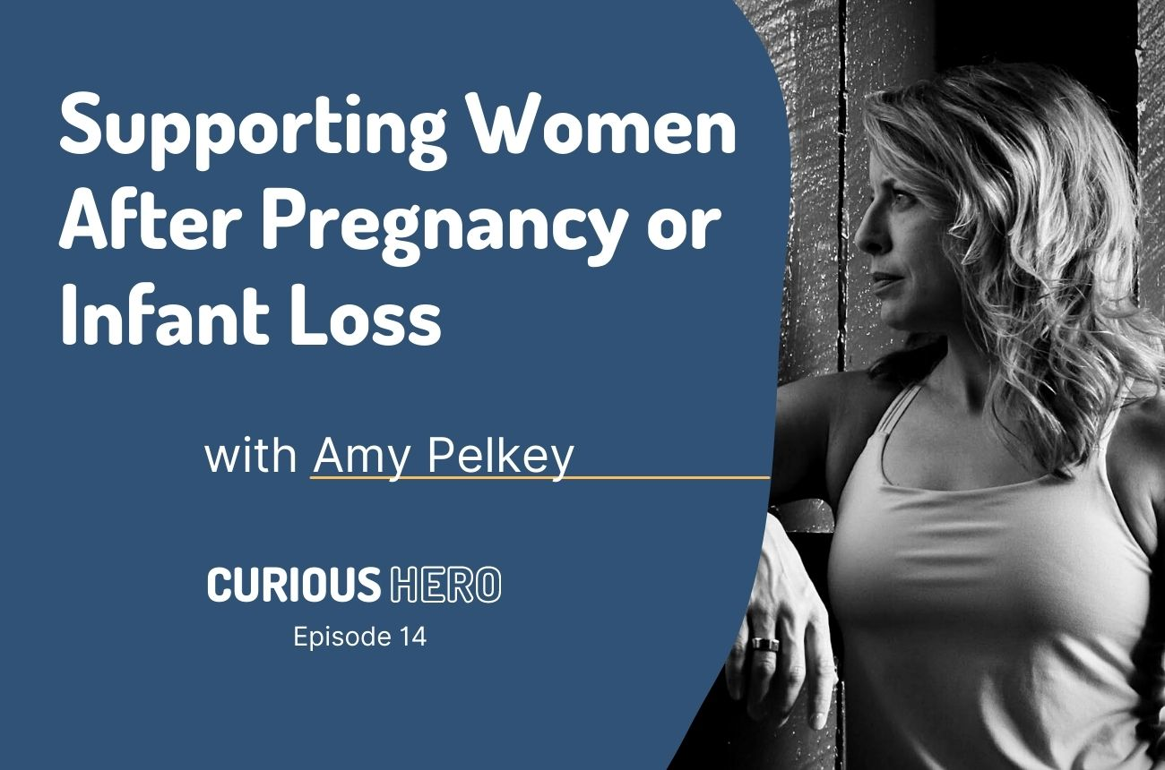 Supporting Women After Pregnancy or Infant Loss with Amy Pelkey