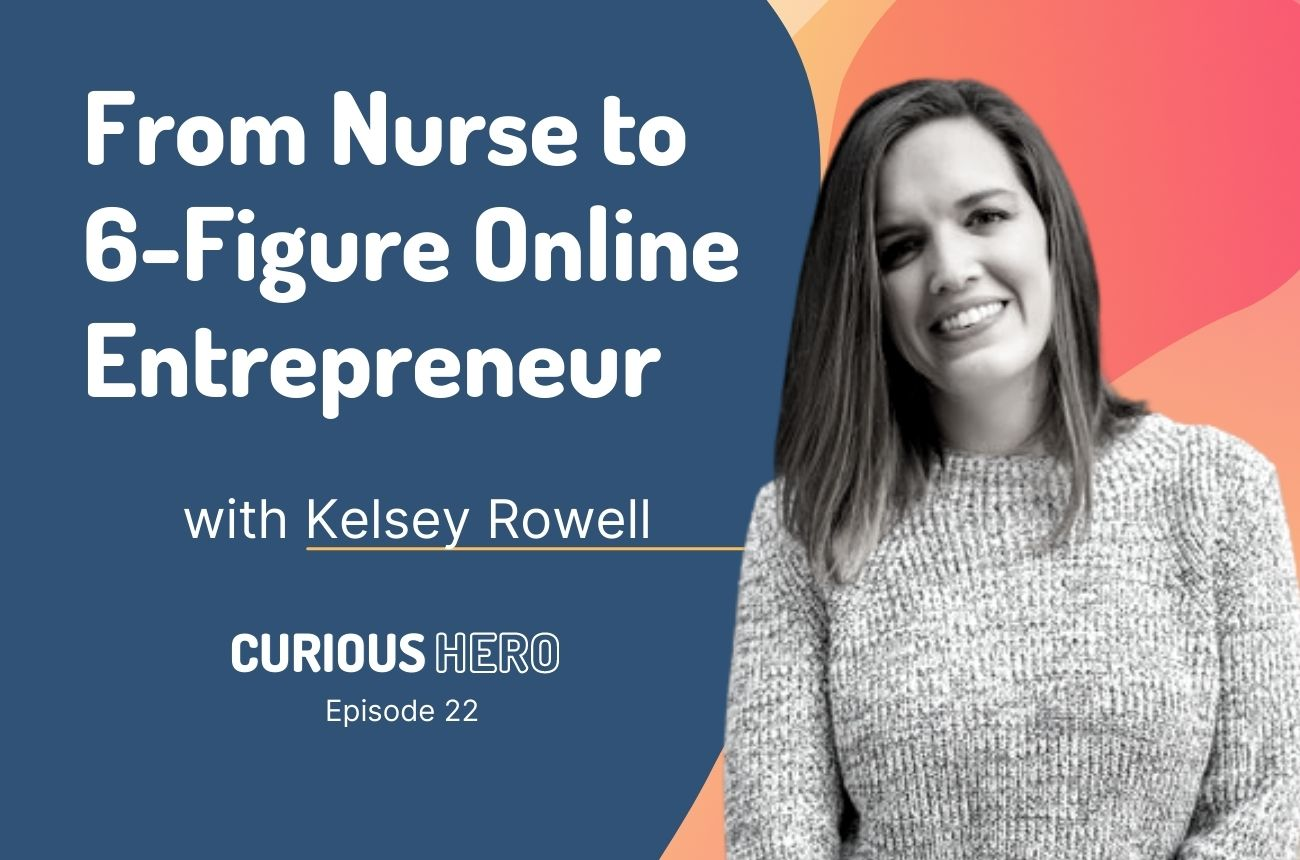 From Nurse to 6-Figure Online Entrepreneur with Kelsey Rowell