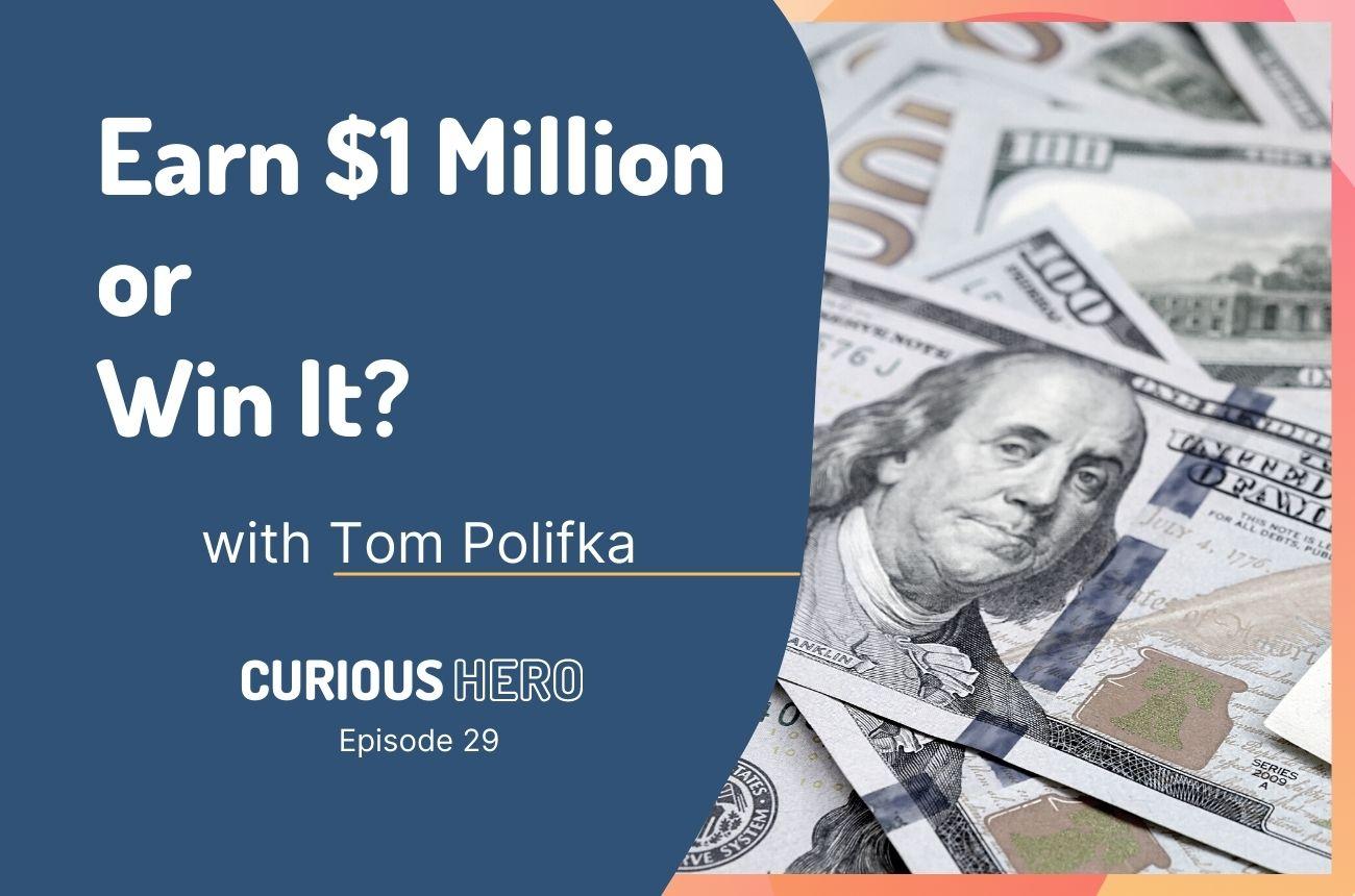 Earn $1 Million or Win It?