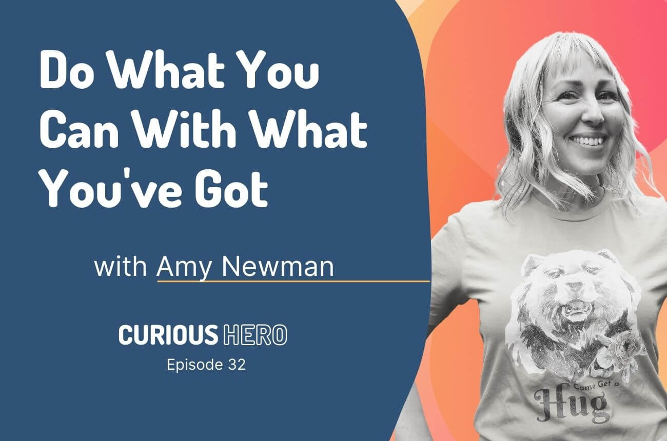 Do What You Can With What You've Got with Amy Newman