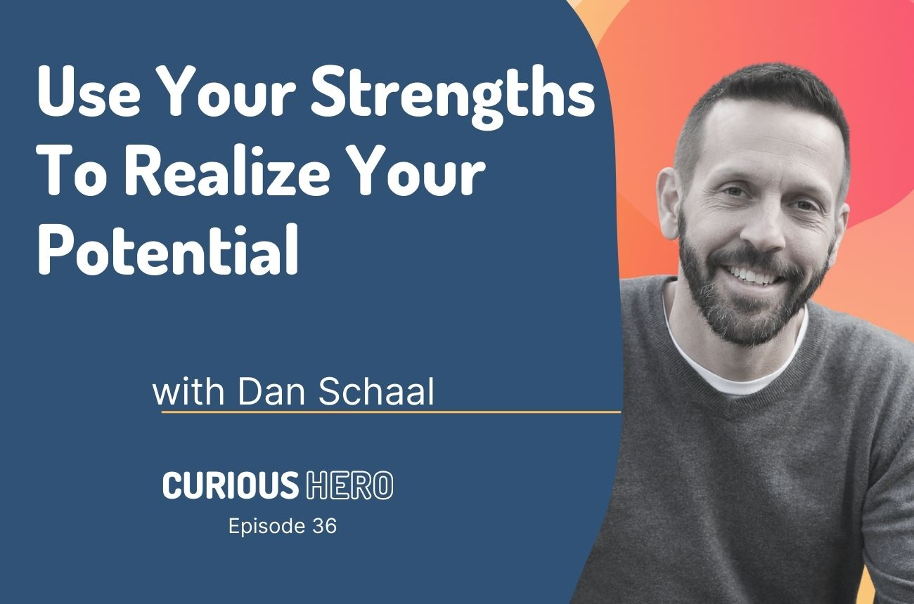 Use Your Strengths To Realize Your Potential