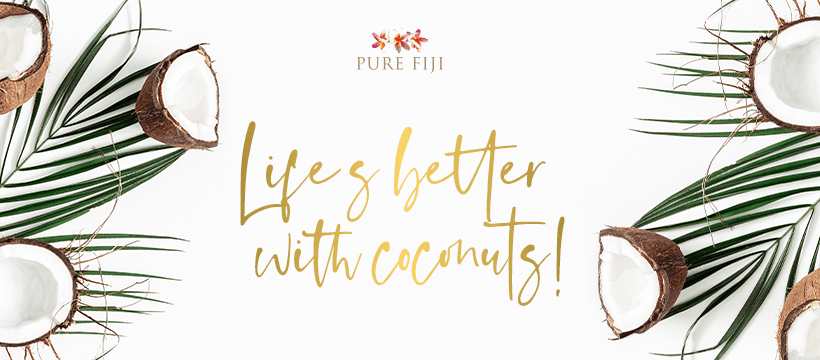 Pure Fiji life is better with coconut