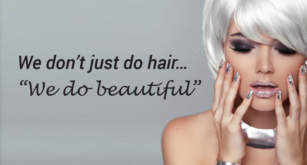 We don't just do hair - we do beautiful