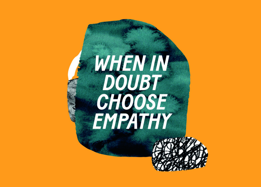 A picture with the text: When in doubt, choose empathy.