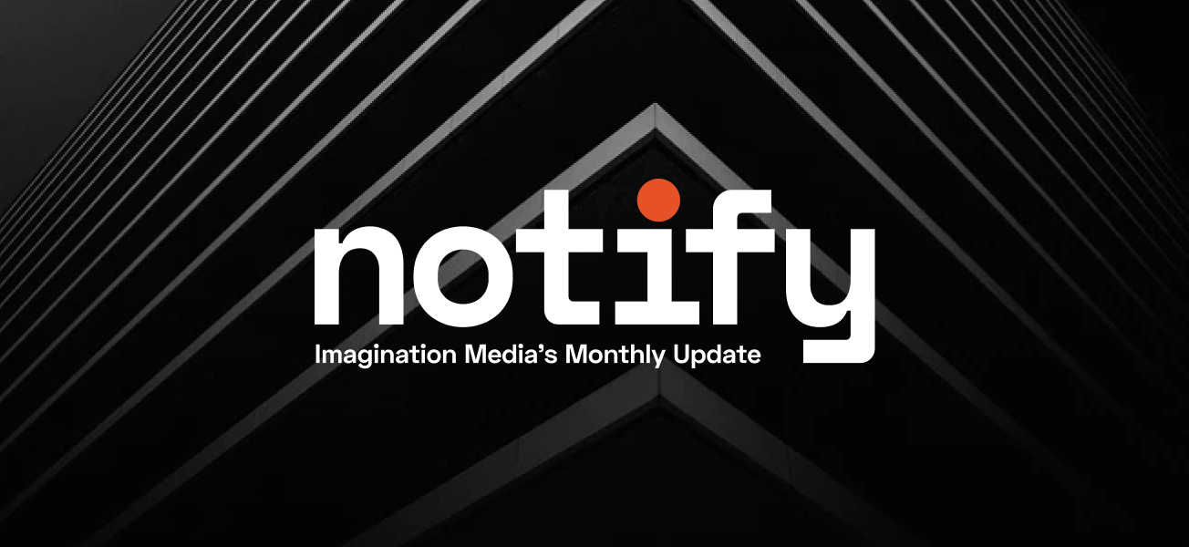 Notify: Imagination Media's Monthly Update