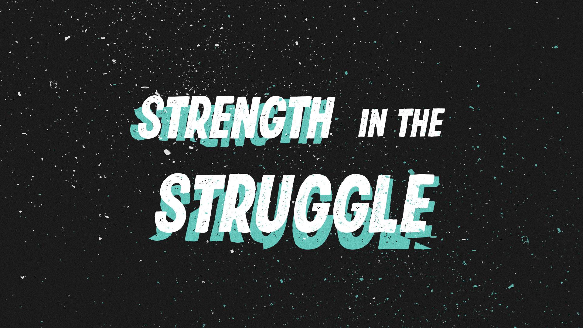 Strength In The Struggle