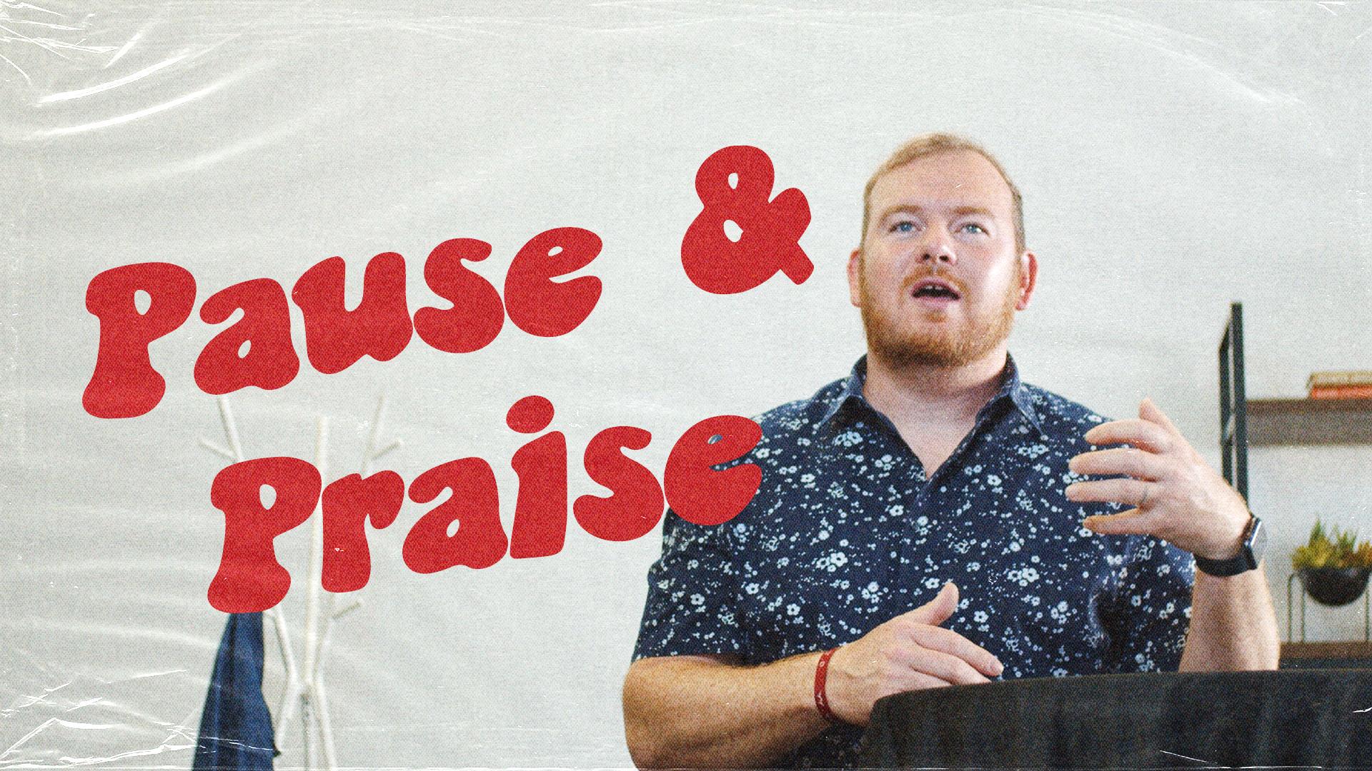 Pause & Praise