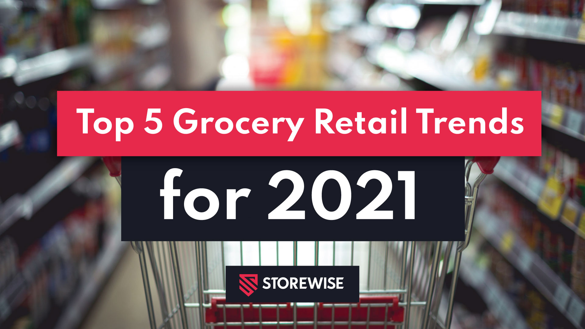 The Top Grocery Retail Trends for 2021