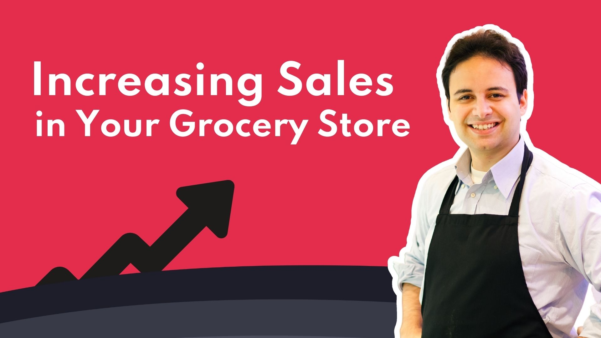 How Can I Increase Sales in My Grocery Store? Try These Methods