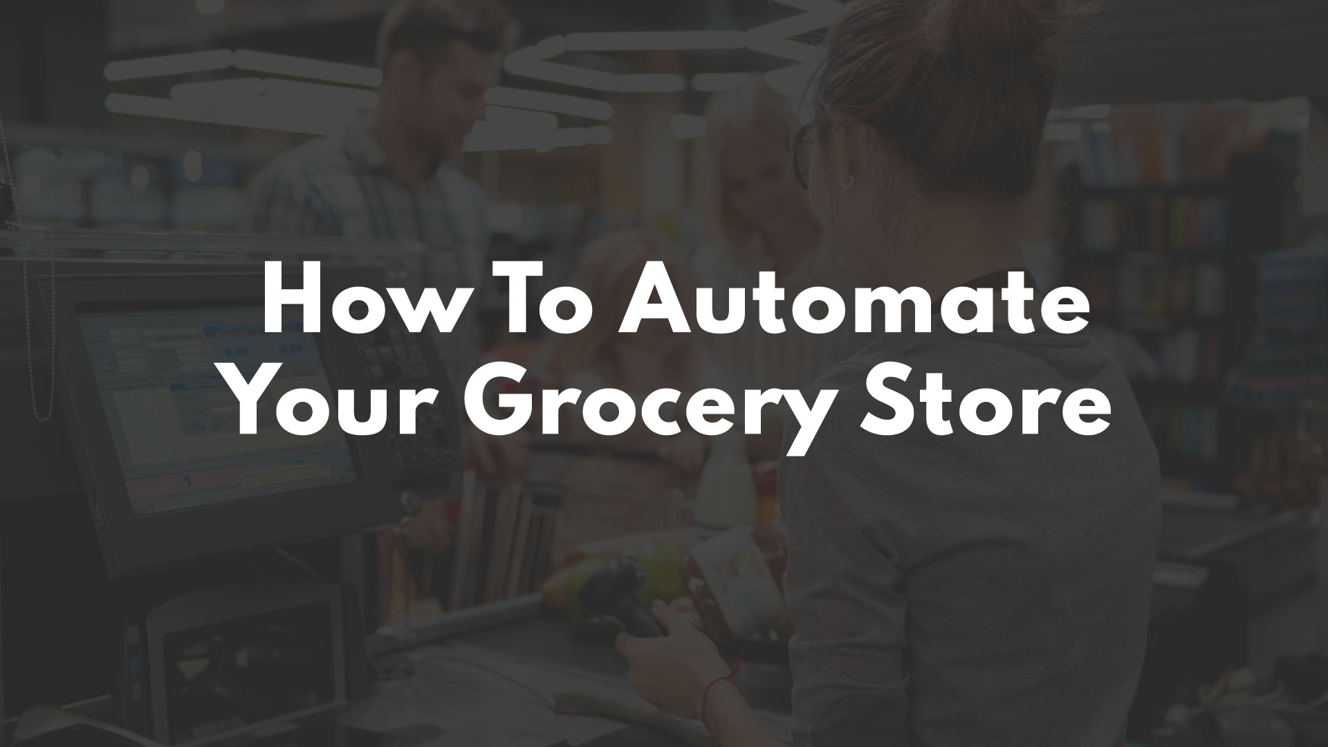How Do You Automate a Grocery Store?