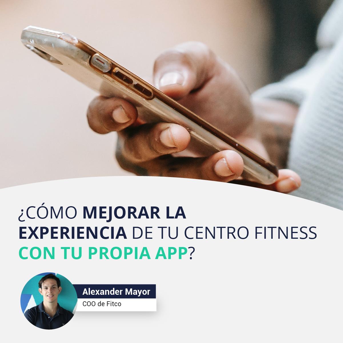 ¿Cómo mejorar la experiencia de tu centro fitness con tu propia app?