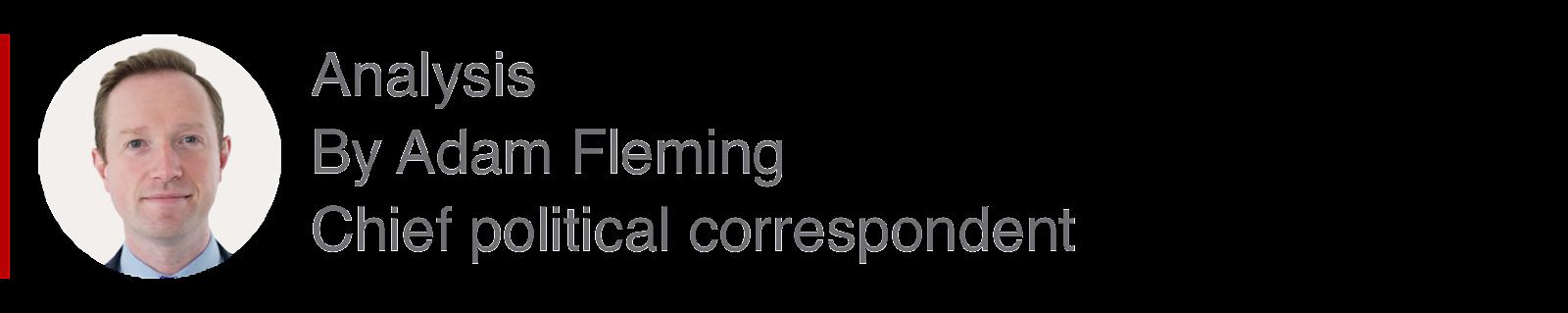 Analysis box by Adam Fleming, Chief political correspondent