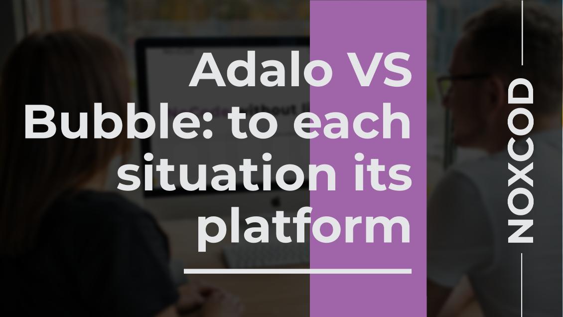 Adalo VS Bubble: à chaque situation sa plateforme